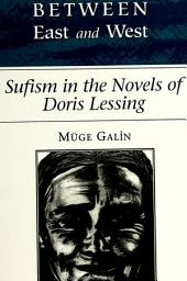 Between East and West: Sufism in the Novels of Doris Lessing