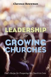 Leadership for Growing Churches: Paul's Recipe for Prospering the Church in Crete