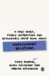 A Very Short, Fairly Interesting and Reasonably Cheap Book About Employment Relations