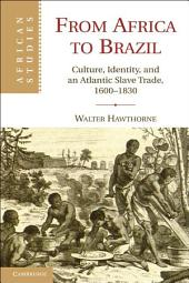 From Africa to Brazil: Culture, Identity, and an Atlantic Slave Trade, 1600–1830