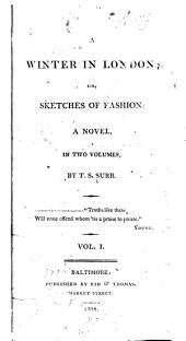 A Winter in London, Or, Sketches of Fashion: A Novel : in Two Volumes, Volume 1