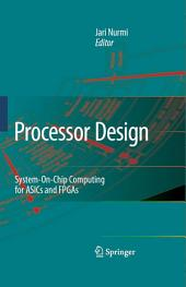 Processor Design: System-On-Chip Computing for ASICs and FPGAs