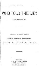 Who Told the Lie?: A Comedy in One Act. Adapted from the German of Benedix by Hilton Burnside Sonneborn ...