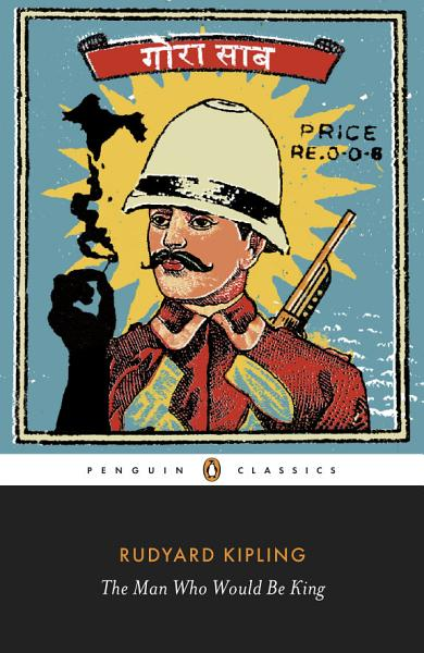 Download The Man Who Would Be King  Selected Stories of Rudyard Kipling Book