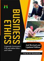 Business Ethics  Corporate Governance  CSR  Indian Ethics and Values  2nd Revised and Updated Edition  PDF