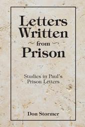Letters Written from Prison: Studies in Pauls Prison Letters