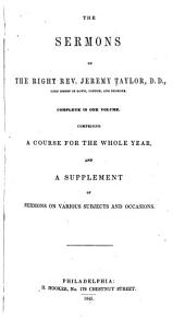 The Sermons of the Right Rev. Jeremy Taylor: Complete in One Volume Comprising a Course for the Whole Year and a Supplement of Sermons on Various Subjects and Occasions