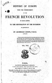 History of Europe from the Commencement of the French Revolution in 1789 to the Restauration of the Bourbons in 1815 Archibald Alison: Volume 8