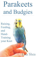 Download Parakeets and Budgies   Raising  Feeding  and Hand Training Your Keet Book