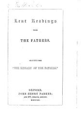 "Lent Readings from the Fathers. Selected from ""The Library of the Fathers"" [i.e. from ""A Library of Fathers of the Holy Catholic Church,"" edited by E. B. Pusey]. [The preface signed: W. I. E. B., i.e. W. J. E. Bennett.]"