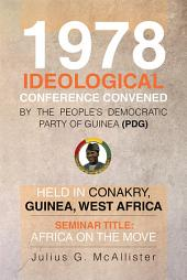 1978 Ideological Conference convened by the People's Democratic Party of Guinea (PDG) held in Conakry, Guinea, West Africa: Seminar Title: Africa On the Move