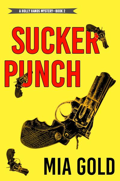 Sucker Punch  A Holly Hands Cozy Mystery   Book  2  PDF