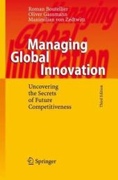 Managing Global Innovation: Uncovering the Secrets of Future Competitiveness, Edition 3