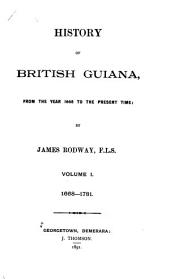 History of British Guiana, from the Year 1668 to the Present Time: Volume 1