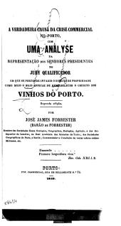 A verdadeira causa da crise commercial no Porto: com uma analyse da representação dos senhores presidentes do jury qualificador em que se pertende invadir o direito de propriedade como meio o mais efficaz de restabelecer o credito dos vinhos do Porto