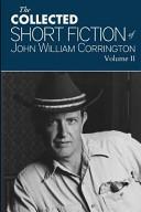 Collected Short Fiction of John William Corrington