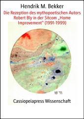 """Die Rezeption des mythopoetischen Autors Robert Bly in der Sitcom """"Home Improvement"""" (1991-1999): Cassiopeiapress Wissenschaft"""