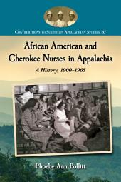 African American and Cherokee Nurses in Appalachia: A History, 1900–1965