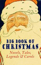 Big Book of Christmas Novels  Tales  Legends   Carols  Illustrated Edition  PDF