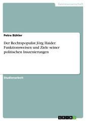 Der Rechtspopulist Jörg Haider. Funktionsweisen und Ziele seiner politischen Inszenierungen