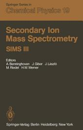Secondary Ion Mass Spectrometry SIMS III: Proceedings of the Third International Conference, Technical University, Budapest, Hungary, August 30–September 5, 1981