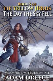 The Day the Sky Fell (The Yellow Hoods #5): An Emergent Steampunk & Fairy Tale Infused Series