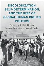 Decolonization, Self-Determination, and the Rise of Global Human Rights Politics