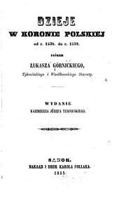 Dzieje w Koronie Polskiej dd. r. 1538 do r. 1572