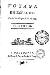 Voyage en Espagne. Par mr. le marquis de Langle. Tome premiere[-seconde]: Tome premier, Volume 1