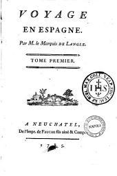 Voyage en Espagne. Par mr. le marquis de Langle. Tome premiere[-seconde]: Tome premier, Volume1