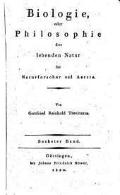 Biologie, oder Philosophie der lebenden Natur für Naturforscher und Aerzte: Band 6