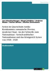 Syrisch-arabischer Nationalismus und das Königreich Syrien von 1918-1920. Antike Kornkammer, osmanische Provinz, moderner Staat
