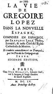 La vie de Gregoire Lopez ... Traduite nouuellement en François par vn Père de la Compagnie de Jésus (Louis Conart). Seconde édition