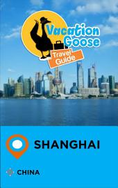Vacation Goose Travel Guide Shanghai China