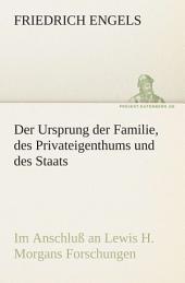 Der Ursprung der Familie, des Privateigenthums und des Staats: Im Anschluß an Lewis H. Morgans Forschungen