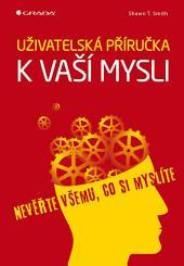 Uživatelská příručka k vaší mysli: Nevěřte všemu, co si myslíte
