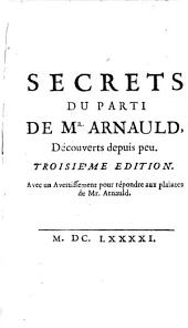 Secrets du parti de Mr. Arnauld, découvertes depuis peu. Troisiéme edition. Avec un avertissement pour répondre aux plaintes de Mr. Arnauld