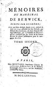 Mémoires du marechal de Berwick écrits par lui-même. Avec une suite abregée depuis 1716, jusqu'a sa mort en 1734; précédées de son portrait, par milord Bolingbroke, & d'une ebauche d'eloge historique, par le president de Montesquieu, terminés par des notes & des lettres servant de pieces justificatives pour la campagne de 1708. Tome premier (-second): Tome second. 2