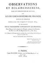 Observations et éclaircissemens, par un créancier de l'état, sur les différens systèmes de finances suivis en France depuis l'an VIII. jusqu'au 8. juillet 1815, et notamment sur le paragraphe concernant les finances, dans l'expose de la situation dhel'empire, présenté à la chambre des pairs et à celle des représentans le 13. juin 1815, sur le rapport et le compte présentés, en Juin 1815, et sur le projet de loi de finances proposé le 19. juin 1815 par le ministre des finances
