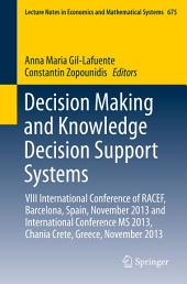 Decision Making and Knowledge Decision Support Systems: VIII International Conference of RACEF, Barcelona, Spain, November 2013 and International Conference MS 2013, Chania Crete, Greece, November 2013