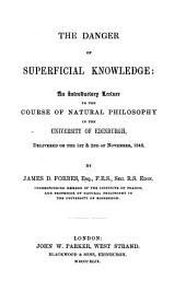 The Danger of Superficial Knowledge: an Introductory Lecture to the Course of Natural Philosophy in the University of Edinburgh