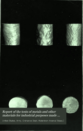 Report of the tests of metals and other materials made at the United States Testing Laboratory at Watertown Arsenal, Massachusetts, during the fiscal year ended ...