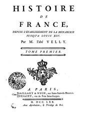 Histoire De France, Depuis L'Établissement De La Monarchie Jusqu'a Louis XIV.: Tome Premier, Volume1