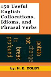 150 Useful Collocations, Idioms, and Phrasal Verbs