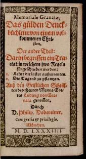 Memoriale ¬Granatae: das güldin Denckbüchlein. Darin begrifften ein Tractat : in welchem zwo Regeln fürgeschrieben werden: 1. Lehrt die Laster außzureuten ; 2. Die Tugend zu pflantzen. Der ander Theil