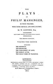The Plays of Philip Massinger: The bandman. The renegado. The parliament of love. The Roman actor. The great Duke of Florence