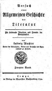 Versuch einer allgemeinen Geschichte der Litteratur: für studirende Jünglinge und Freunde der Gelehrsamkeit. Zweyter Band, Band 2