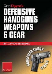 Gun Digest's Defensive Handguns Weapons and Gear eShort: Learn how to choose the best caliber for self defense, and semiautomatics vs. revolvers for CCW.