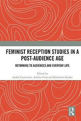 Feminist Reception Studies in a Post Audience Age
