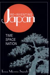 Re-Inventing Japan: Time, Space, Nation